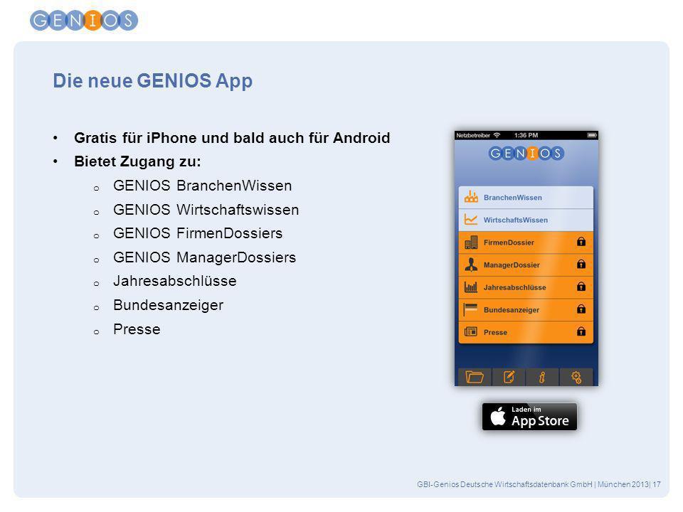 GBI-Genios Deutsche Wirtschaftsdatenbank GmbH | München 2013| 17 Die neue GENIOS App Gratis für iPhone und bald auch für Android Bietet Zugang zu: o G