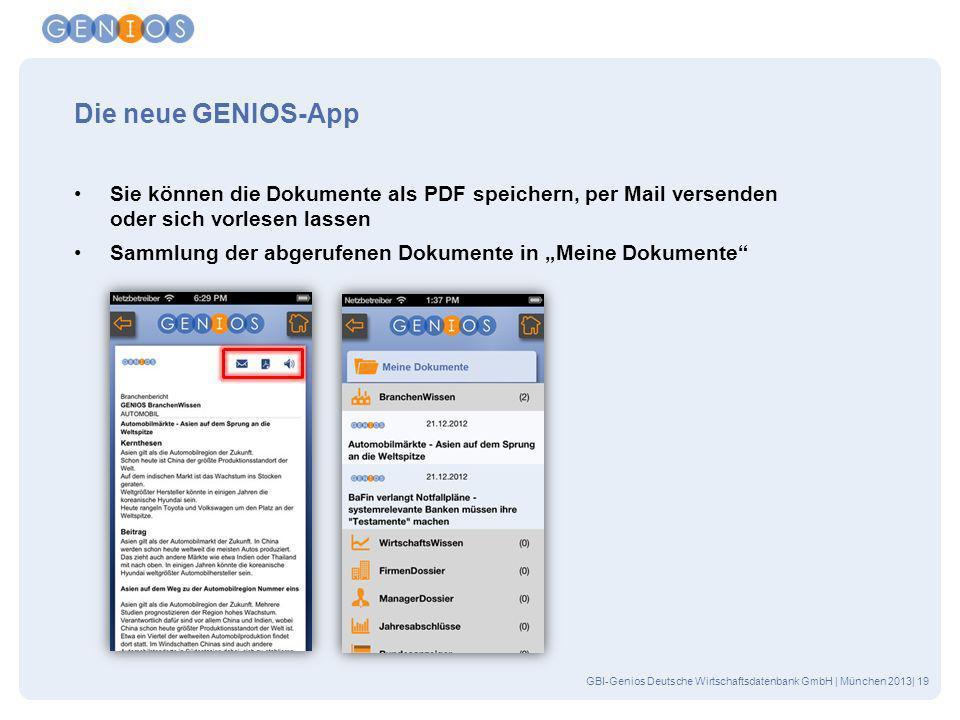 GBI-Genios Deutsche Wirtschaftsdatenbank GmbH | München 2013| 19 Die neue GENIOS-App Sie können die Dokumente als PDF speichern, per Mail versenden od