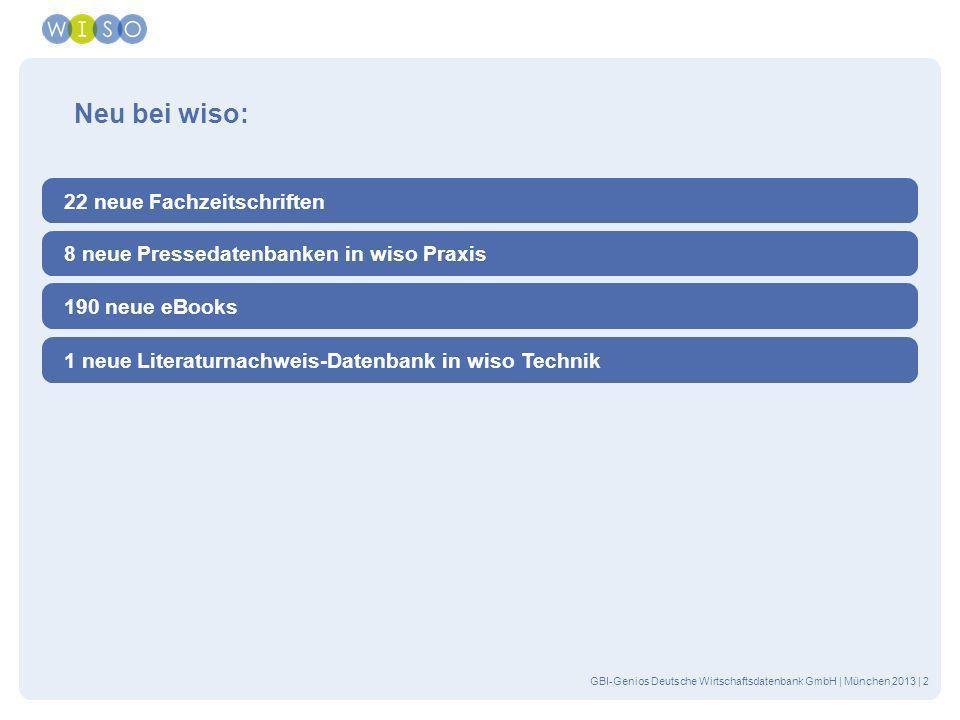 GBI-Genios Deutsche Wirtschaftsdatenbank GmbH | München 2013 | 2 Neu bei wiso: 22 neue Fachzeitschriften 8 neue Pressedatenbanken in wiso Praxis 190 n