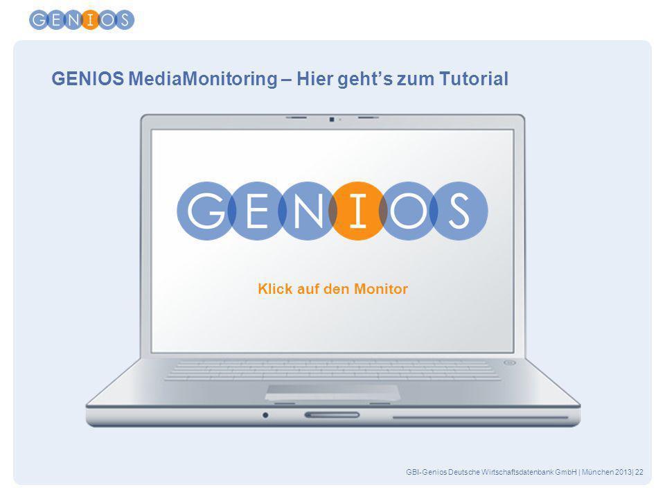 GBI-Genios Deutsche Wirtschaftsdatenbank GmbH | München 2013| 22 GENIOS MediaMonitoring – Hier gehts zum Tutorial Klick auf den Monitor