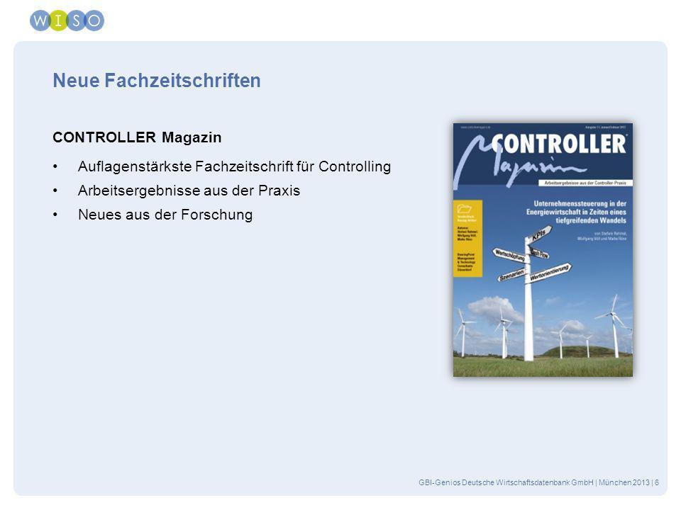 GBI-Genios Deutsche Wirtschaftsdatenbank GmbH | München 2013 | 6 Neue Fachzeitschriften CONTROLLER Magazin Auflagenstärkste Fachzeitschrift für Contro
