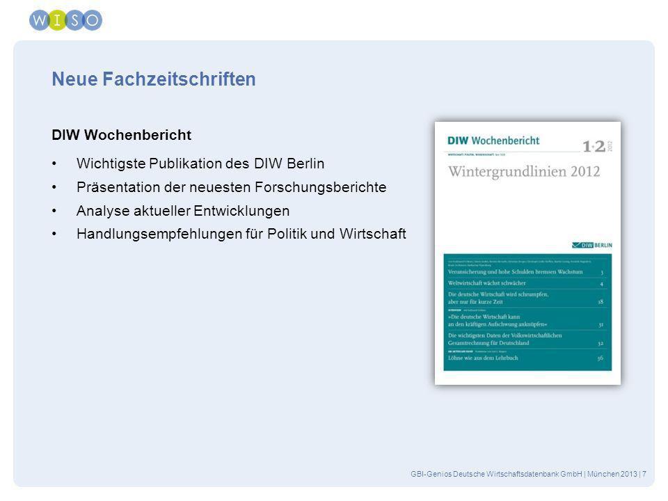 GBI-Genios Deutsche Wirtschaftsdatenbank GmbH | München 2013 | 8 Neue Fachzeitschriften Die Steuerberatung Für die steuerberatende Praxis Aktuelle Entwicklungen im Steuer- und Wirtschaftsrecht Entwicklungen im beruflichen Umfeld des Steuerberaters