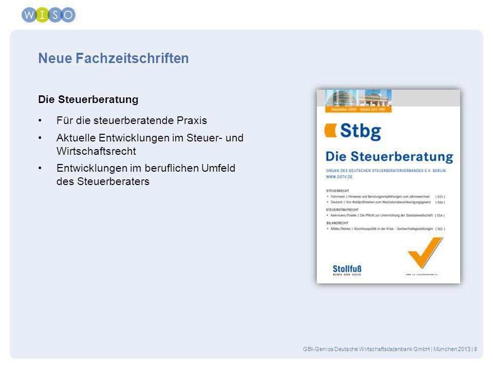 GBI-Genios Deutsche Wirtschaftsdatenbank GmbH | München 2013 | 8 Neue Fachzeitschriften Die Steuerberatung Für die steuerberatende Praxis Aktuelle Ent