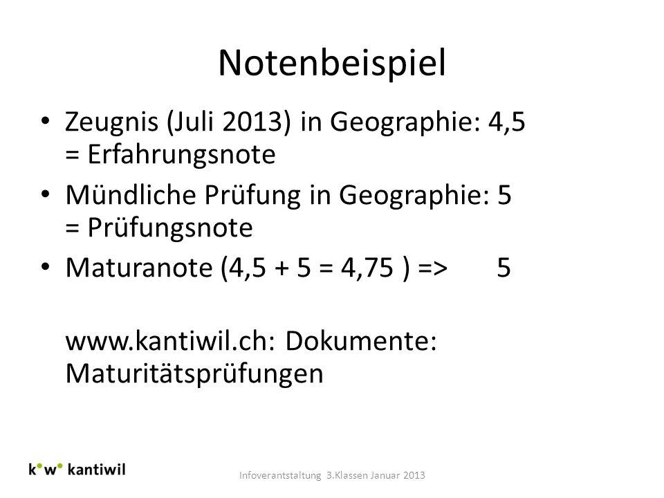 Notenbeispiel Zeugnis (Juli 2013) in Geographie: 4,5 = Erfahrungsnote Mündliche Prüfung in Geographie: 5 = Prüfungsnote Maturanote (4,5 + 5 = 4,75 ) =