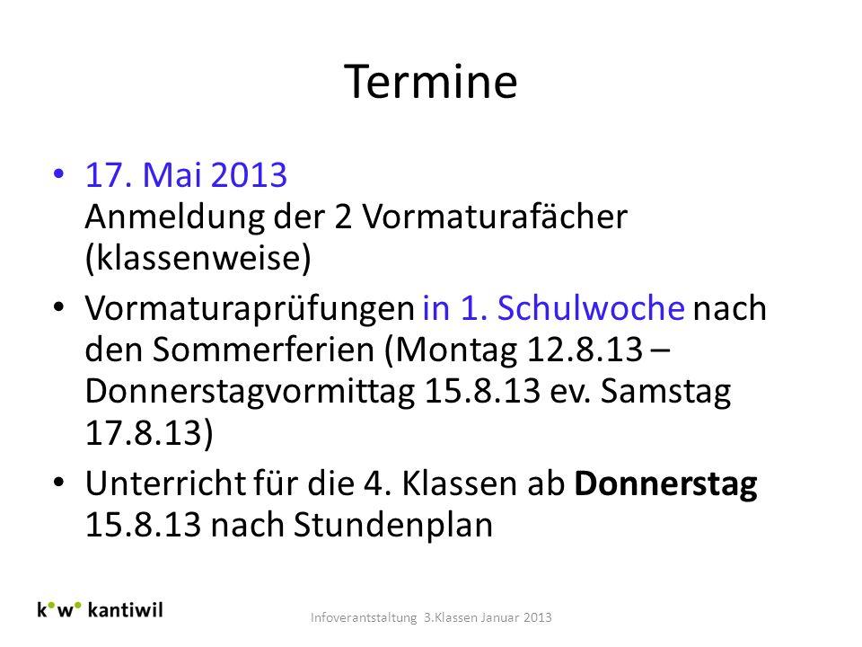 Termine 17. Mai 2013 Anmeldung der 2 Vormaturafächer (klassenweise) Vormaturaprüfungen in 1. Schulwoche nach den Sommerferien (Montag 12.8.13 – Donner