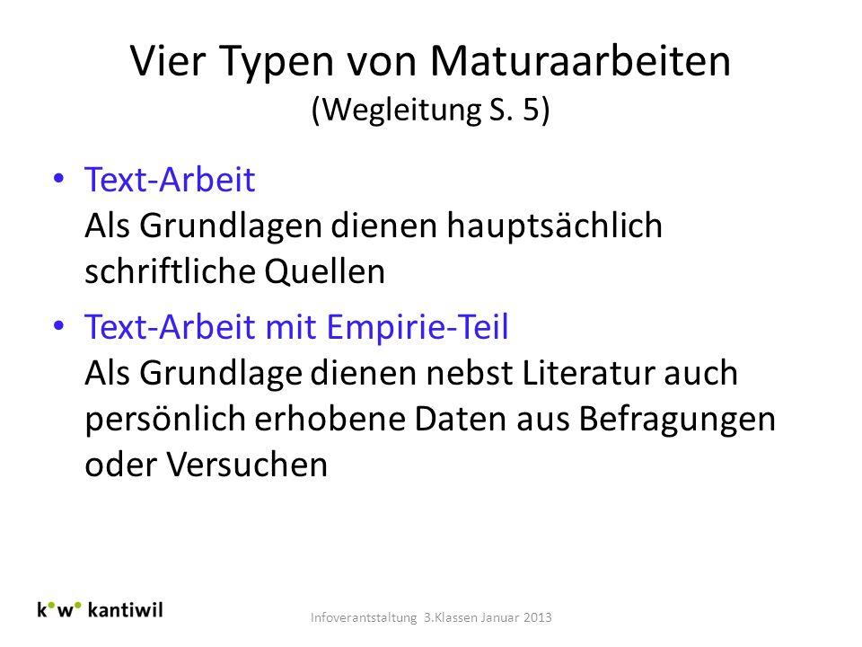 Vier Typen von Maturaarbeiten (Wegleitung S. 5) Text-Arbeit Als Grundlagen dienen hauptsächlich schriftliche Quellen Text-Arbeit mit Empirie-Teil Als