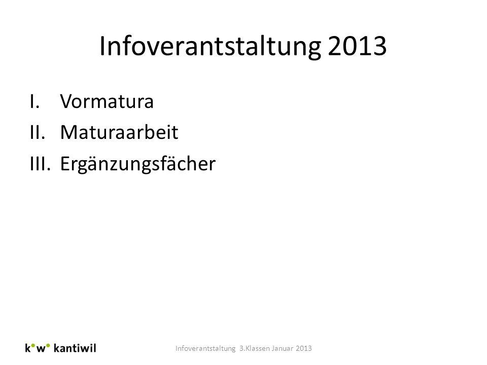 Infoverantstaltung 2013 I.Vormatura II.Maturaarbeit III.Ergänzungsfächer Infoverantstaltung 3.Klassen Januar 2013