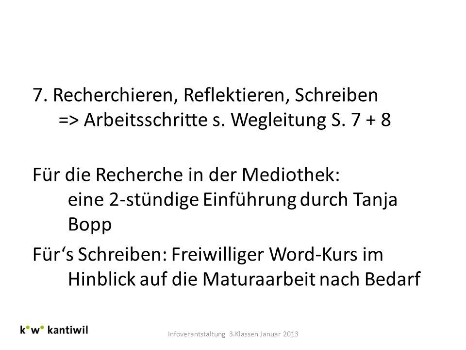7. Recherchieren, Reflektieren, Schreiben => Arbeitsschritte s. Wegleitung S. 7 + 8 Für die Recherche in der Mediothek: eine 2-stündige Einführung dur
