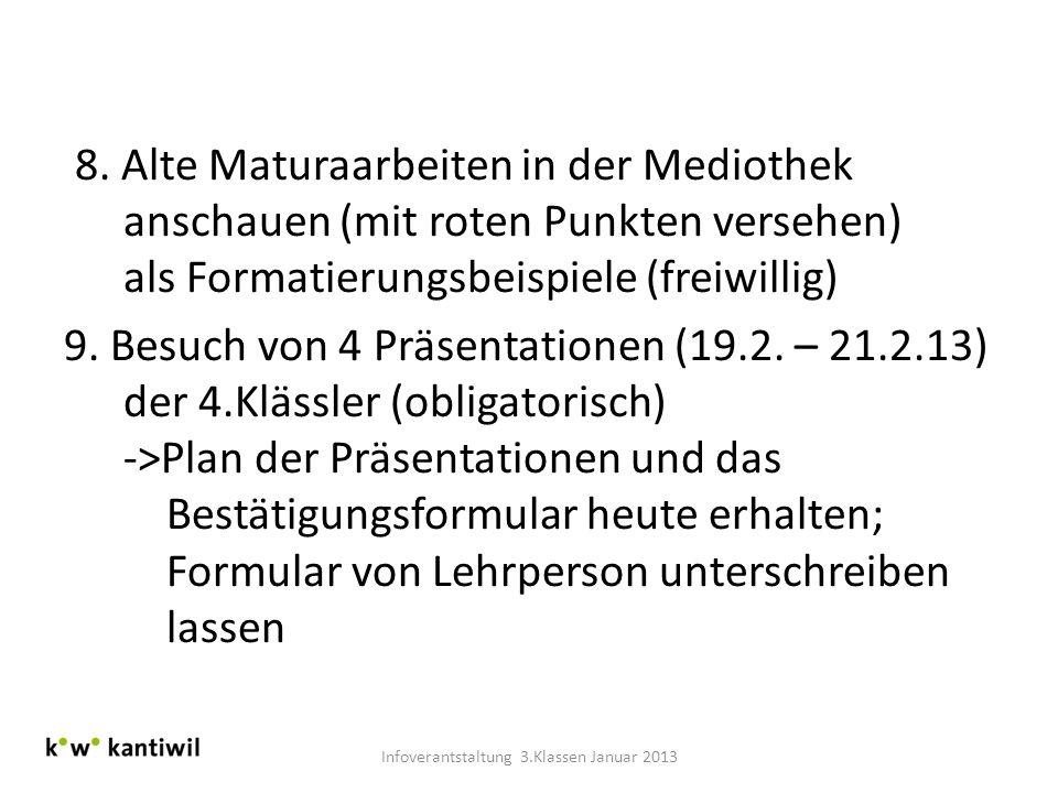 8. Alte Maturaarbeiten in der Mediothek anschauen (mit roten Punkten versehen) als Formatierungsbeispiele (freiwillig) 9. Besuch von 4 Präsentationen