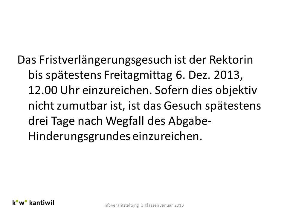 Das Fristverlängerungsgesuch ist der Rektorin bis spätestens Freitagmittag 6. Dez. 2013, 12.00 Uhr einzureichen. Sofern dies objektiv nicht zumutbar i