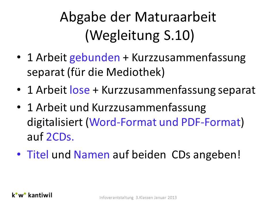 Abgabe der Maturaarbeit (Wegleitung S.10) 1 Arbeit gebunden + Kurzzusammenfassung separat (für die Mediothek) 1 Arbeit lose + Kurzzusammenfassung sepa