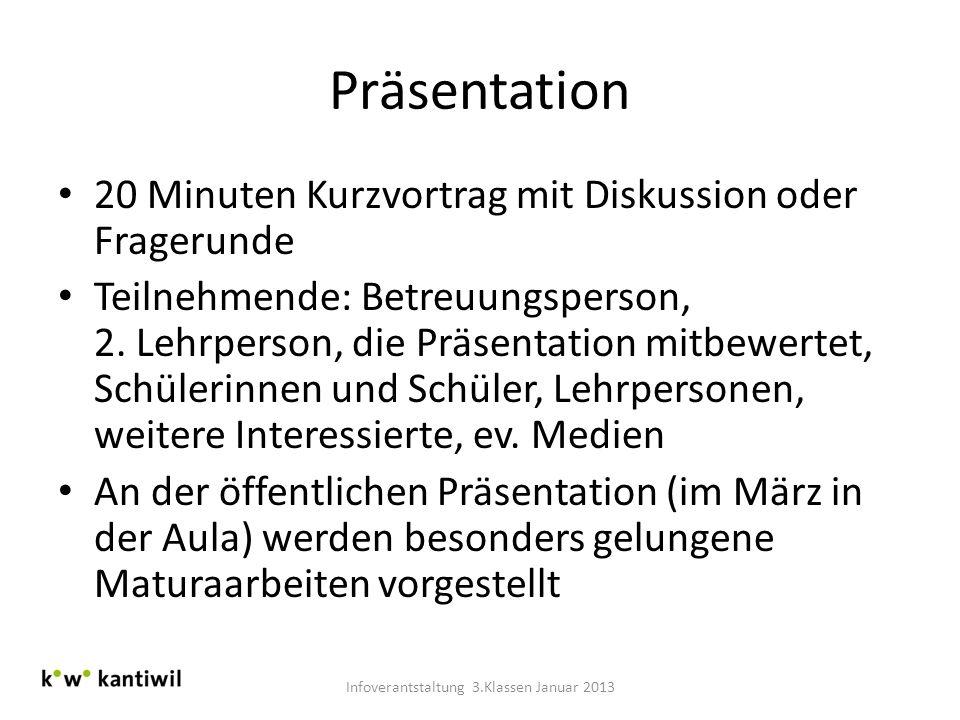 Präsentation 20 Minuten Kurzvortrag mit Diskussion oder Fragerunde Teilnehmende: Betreuungsperson, 2. Lehrperson, die Präsentation mitbewertet, Schüle