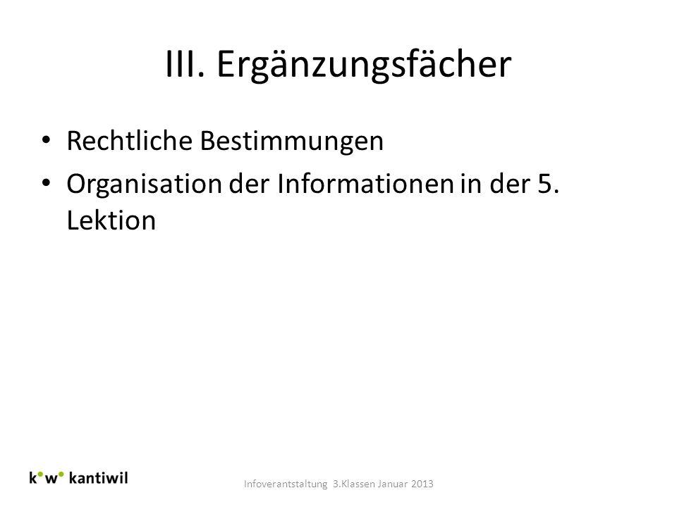III. Ergänzungsfächer Rechtliche Bestimmungen Organisation der Informationen in der 5. Lektion Infoverantstaltung 3.Klassen Januar 2013