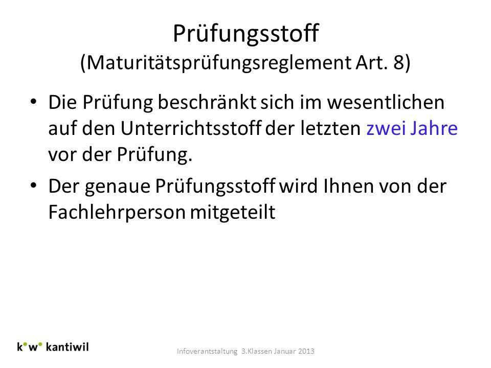 Prüfungsstoff (Maturitätsprüfungsreglement Art. 8) Die Prüfung beschränkt sich im wesentlichen auf den Unterrichtsstoff der letzten zwei Jahre vor der
