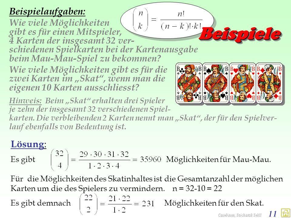 Cassebaum, Stochastik SekII 11 BeispieleBeispiele Beispielaufgaben: Wie viele Möglichkeiten gibt es für einen Mitspieler, 4 Karten der insgesamt 32 ve