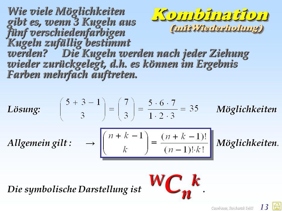 Cassebaum, Stochastik SekII 13 Wie viele Möglichkeiten gibt es, wenn 3 Kugeln aus fünf verschiedenfarbigen Kugeln zufällig bestimmt werden? Lösung: Mö