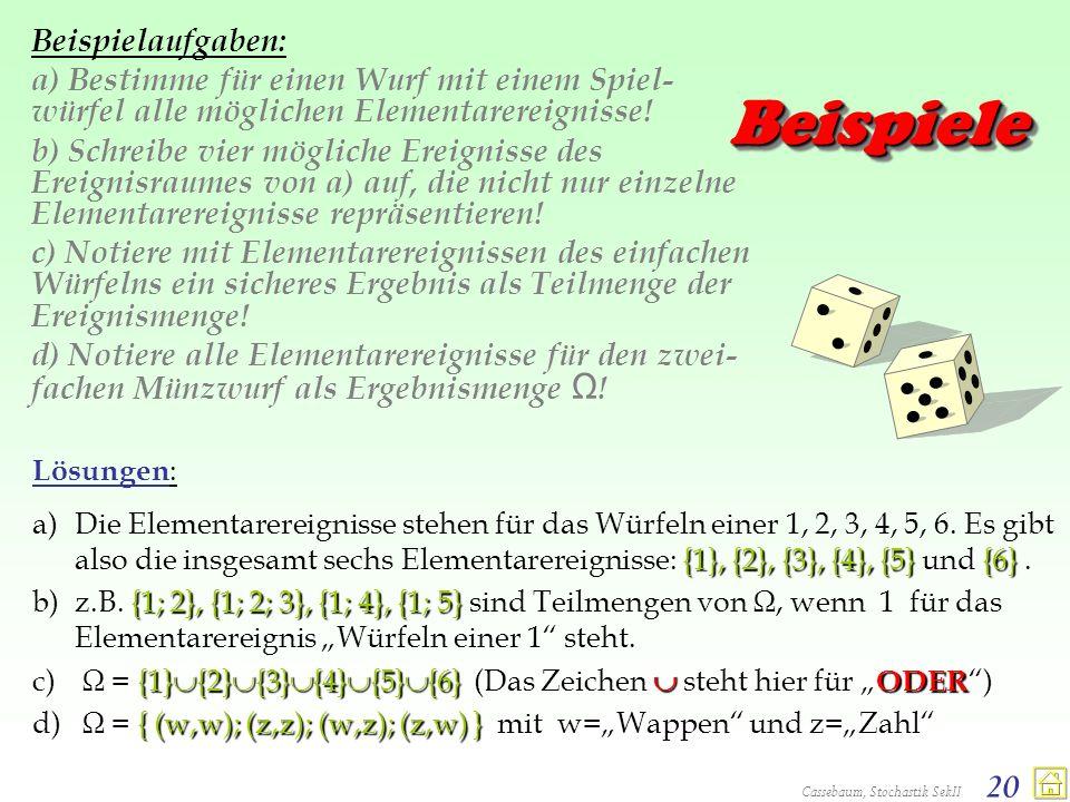 Cassebaum, Stochastik SekII 20 BeispieleBeispiele Beispielaufgaben: a) Bestimme für einen Wurf mit einem Spiel- würfel alle möglichen Elementarereigni