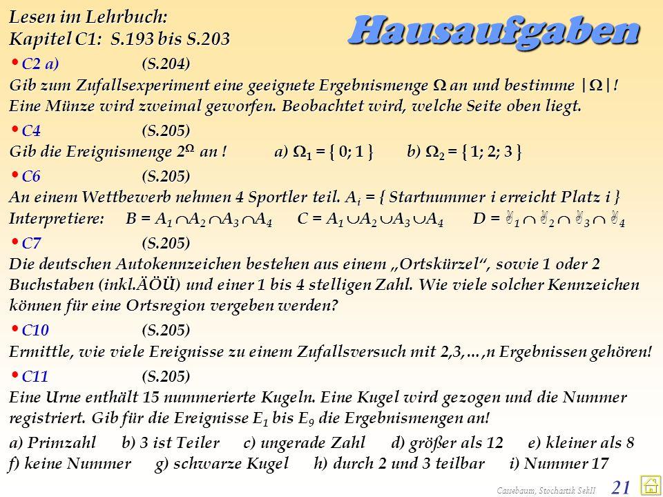 Cassebaum, Stochastik SekII 21 Hausaufgaben Lesen im Lehrbuch: Kapitel C1: S.193 bis S.203 (S.204) Gib zum Zufallsexperiment eine geeignete Ergebnisme