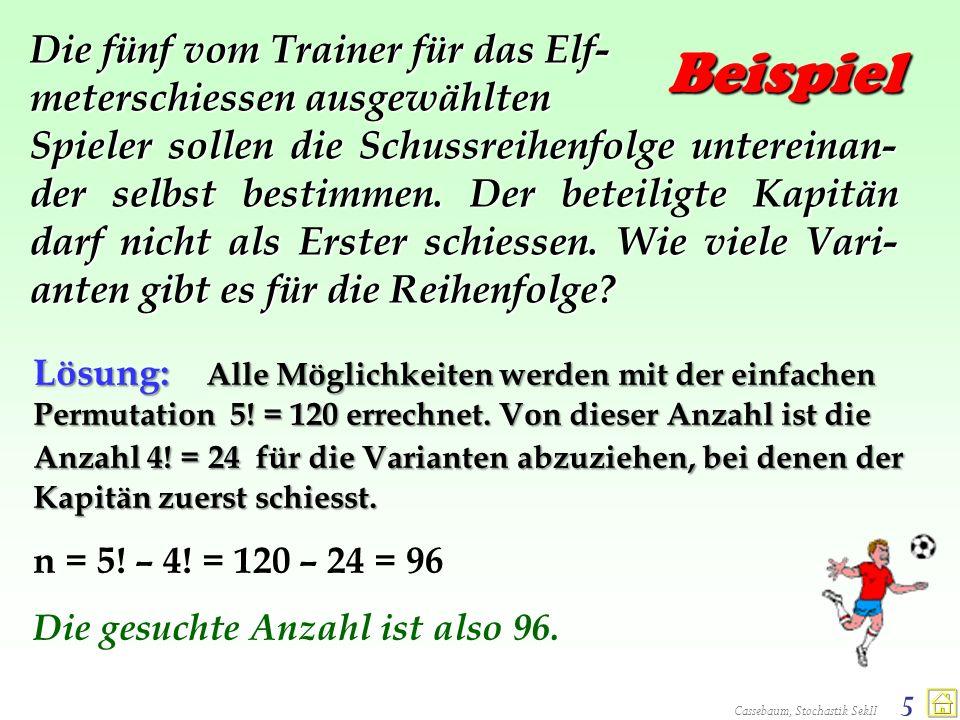 Cassebaum, Stochastik SekII 5 Beispiel Die fünf vom Trainer für das Elf- meterschiessen ausgewählten Spieler sollen die Schussreihenfolge untereinan-