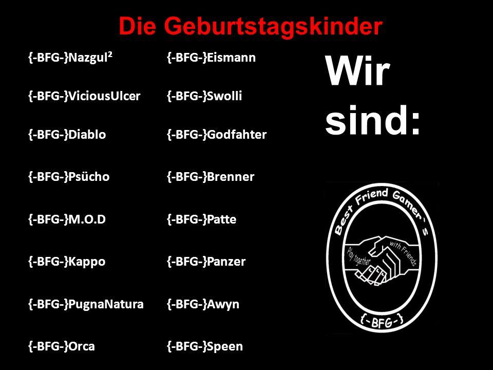 Die Geburtstagskinder {-BFG-}Nazgul² {-BFG-}ViciousUlcer {-BFG-}Diablo {-BFG-}Psücho {-BFG-}M.O.D.