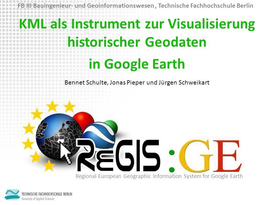 KML als Instrument zur Visualisierung historischer Geodaten in Google Earth Regional European Geographic Information System for Google Earth Bennet Sc