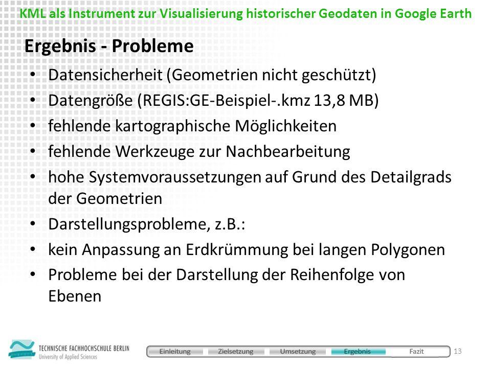 Ergebnis - Probleme 13 Datensicherheit (Geometrien nicht geschützt) Datengröße (REGIS:GE-Beispiel-.kmz 13,8 MB) fehlende kartographische Möglichkeiten