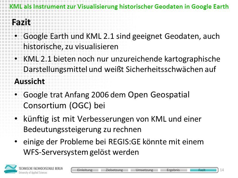 Google Earth und KML 2.1 sind geeignet Geodaten, auch historische, zu visualisieren KML 2.1 bieten noch nur unzureichende kartographische Darstellungs
