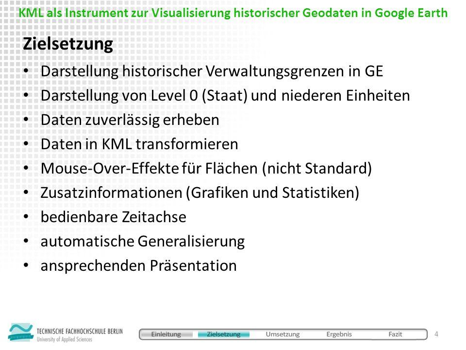 Darstellung historischer Verwaltungsgrenzen in GE Darstellung von Level 0 (Staat) und niederen Einheiten Daten zuverlässig erheben Daten in KML transf