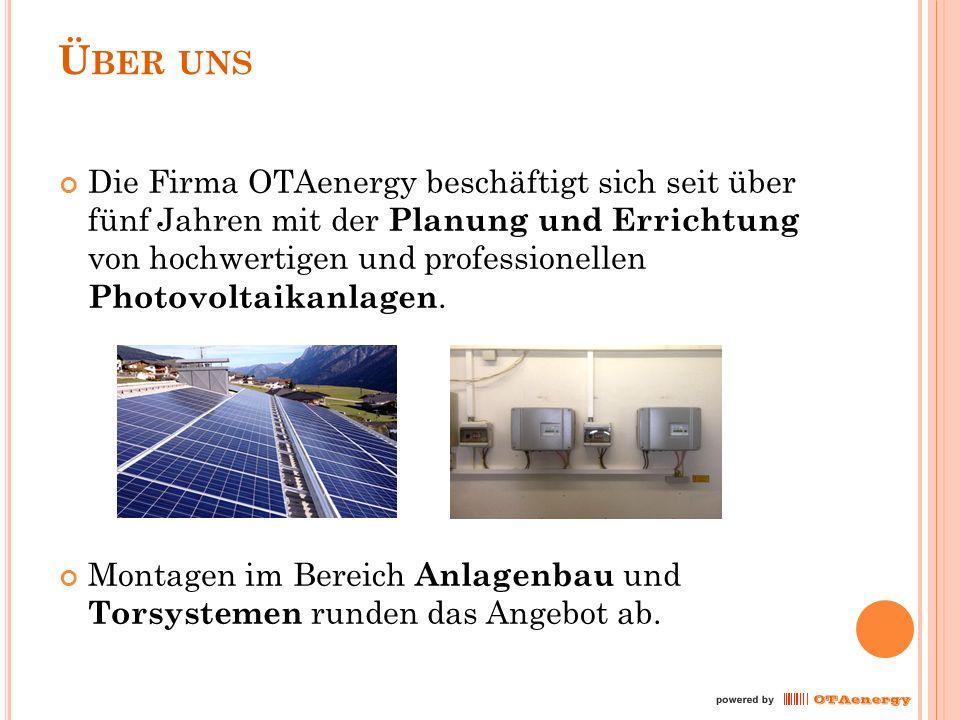 Ü BER UNS Die Firma OTAenergy beschäftigt sich seit über fünf Jahren mit der Planung und Errichtung von hochwertigen und professionellen Photovoltaikanlagen.