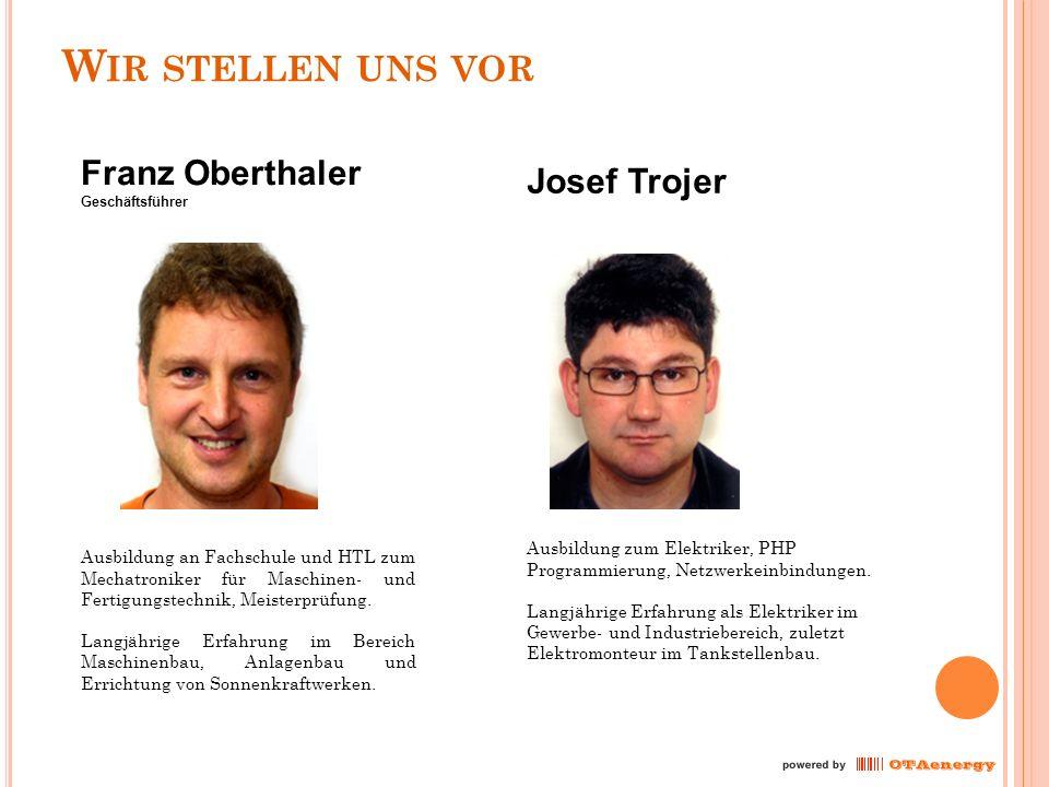 W IR STELLEN UNS VOR Franz Oberthaler Geschäftsführer Ausbildung an Fachschule und HTL zum Mechatroniker für Maschinen- und Fertigungstechnik, Meisterprüfung.