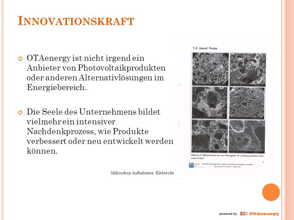 I NNOVATIONSKRAFT OTAenergy ist nicht irgend ein Anbieter von Photovoltaikprodukten oder anderen Alternativlösungen im Energiebereich.