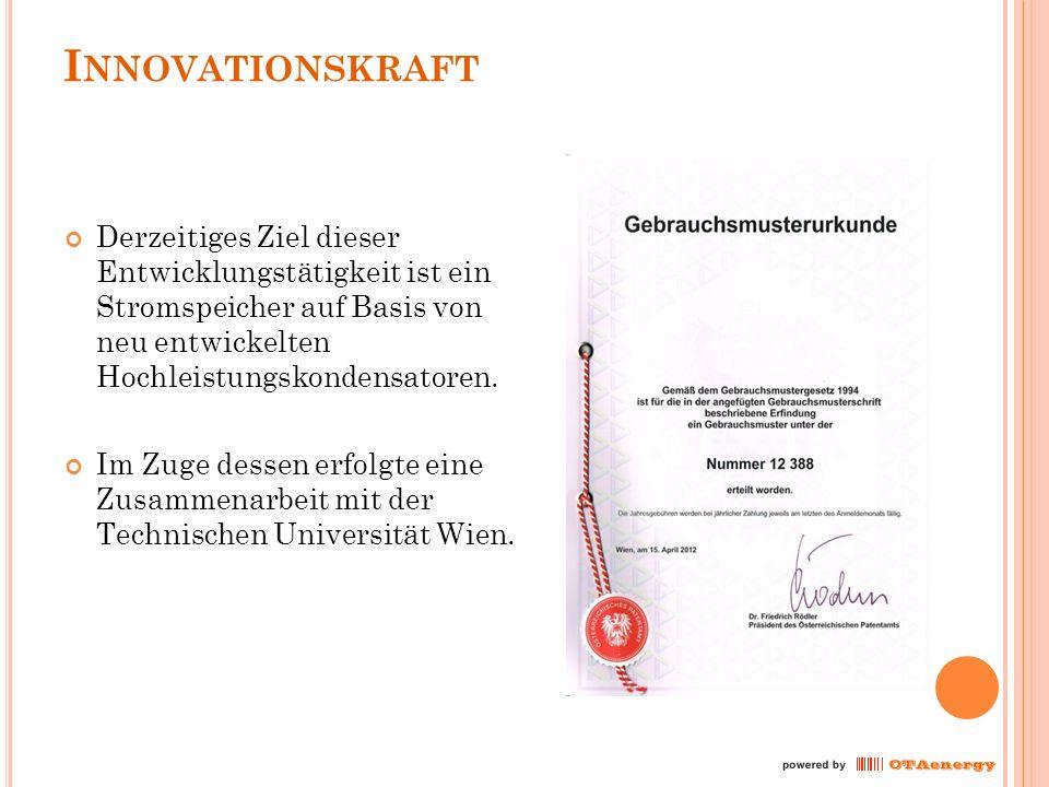 I NNOVATIONSKRAFT Derzeitiges Ziel dieser Entwicklungstätigkeit ist ein Stromspeicher auf Basis von neu entwickelten Hochleistungskondensatoren.