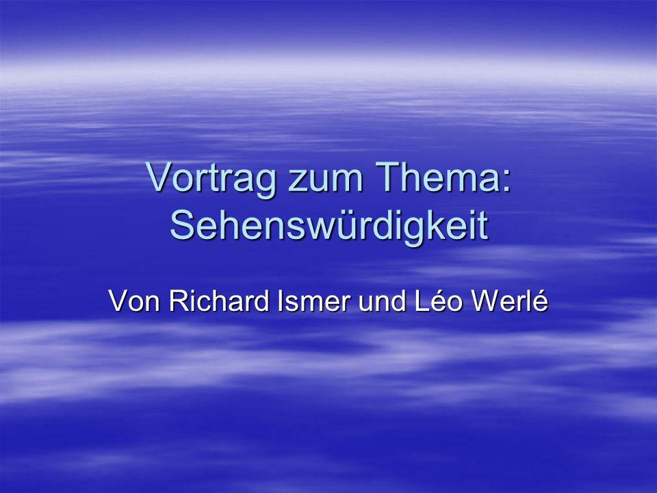 Vortrag zum Thema: Sehenswürdigkeit Von Richard Ismer und Léo Werlé