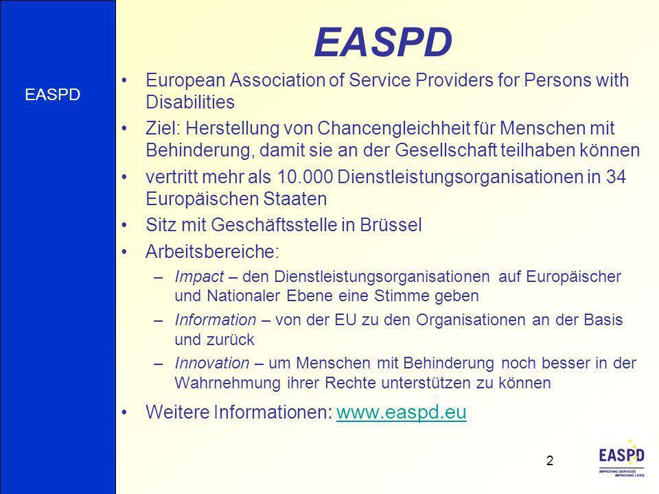 EASPD European Association of Service Providers for Persons with Disabilities Ziel: Herstellung von Chancengleichheit für Menschen mit Behinderung, da