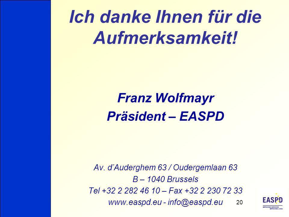 Ich danke Ihnen für die Aufmerksamkeit! Franz Wolfmayr Präsident – EASPD Av. dAuderghem 63 / Oudergemlaan 63 B – 1040 Brussels Tel +32 2 282 46 10 – F