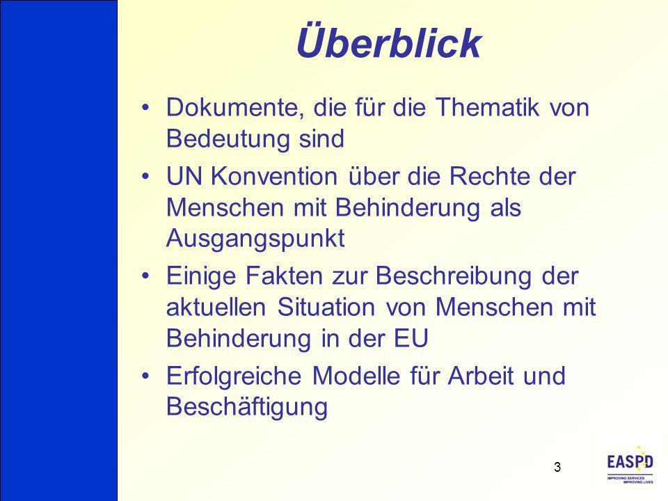 Überblick Dokumente, die für die Thematik von Bedeutung sind UN Konvention über die Rechte der Menschen mit Behinderung als Ausgangspunkt Einige Fakten zur Beschreibung der aktuellen Situation von Menschen mit Behinderung in der EU Erfolgreiche Modelle für Arbeit und Beschäftigung 3