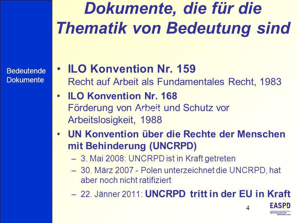 Dokumente, die für die Thematik von Bedeutung sind ILO Konvention Nr. 159 Recht auf Arbeit als Fundamentales Recht, 1983 ILO Konvention Nr. 168 Förder