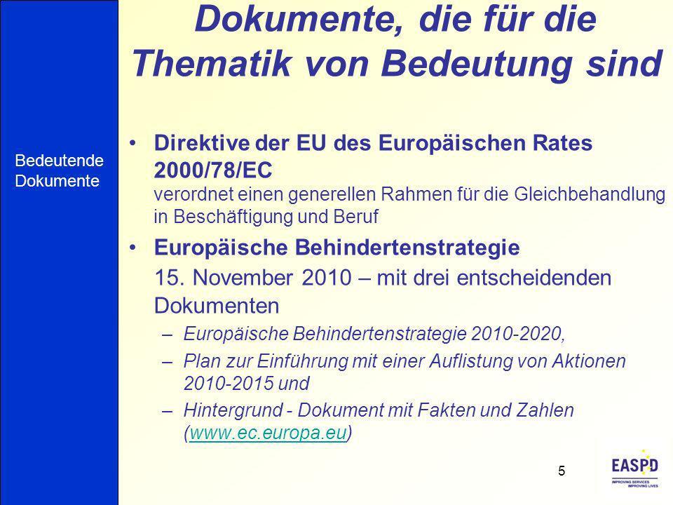 Dokumente, die für die Thematik von Bedeutung sind Direktive der EU des Europäischen Rates 2000/78/EC verordnet einen generellen Rahmen für die Gleichbehandlung in Beschäftigung und Beruf Europäische Behindertenstrategie 15.