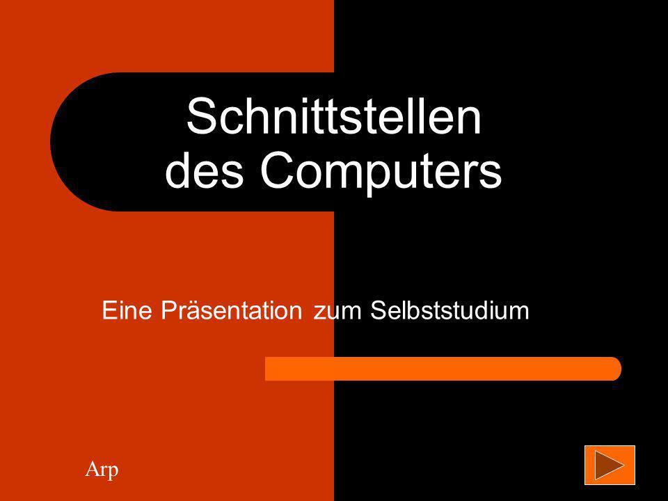 Schnittstellen des Computers Eine Präsentation zum Selbststudium Arp
