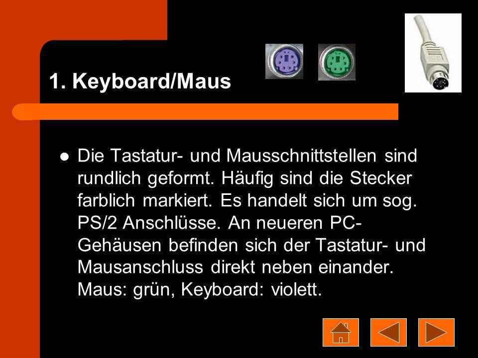 1. Keyboard/Maus Die Tastatur- und Mausschnittstellen sind rundlich geformt. Häufig sind die Stecker farblich markiert. Es handelt sich um sog. PS/2 A