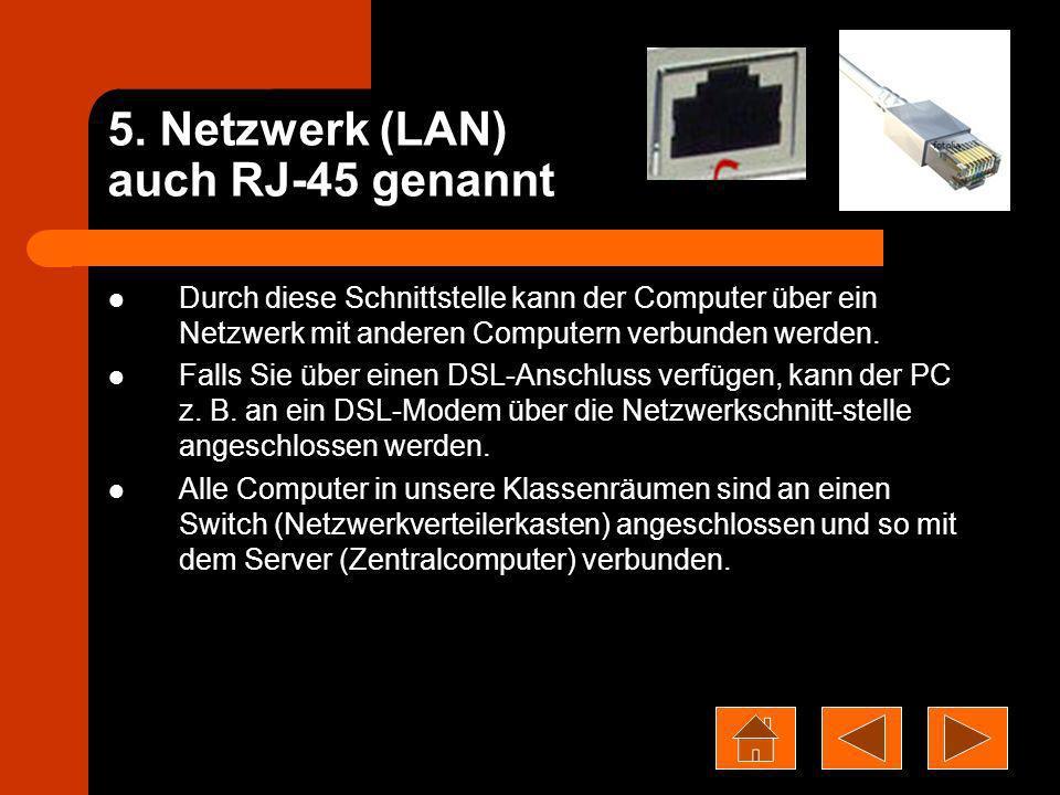 5. Netzwerk (LAN) auch RJ-45 genannt Durch diese Schnittstelle kann der Computer über ein Netzwerk mit anderen Computern verbunden werden. Falls Sie ü