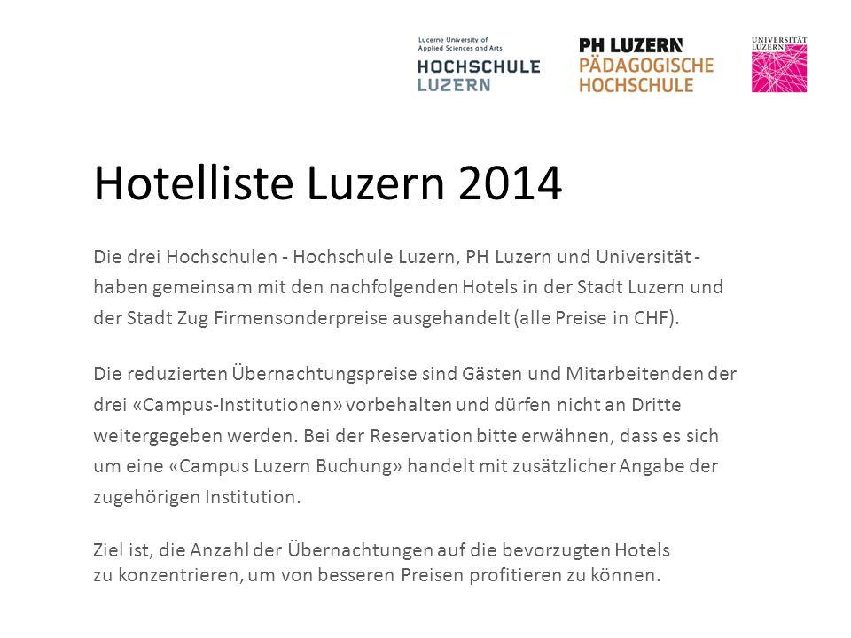 Hotelliste Luzern 2014 Die drei Hochschulen - Hochschule Luzern, PH Luzern und Universität - haben gemeinsam mit den nachfolgenden Hotels in der Stadt Luzern und der Stadt Zug Firmensonderpreise ausgehandelt (alle Preise in CHF).