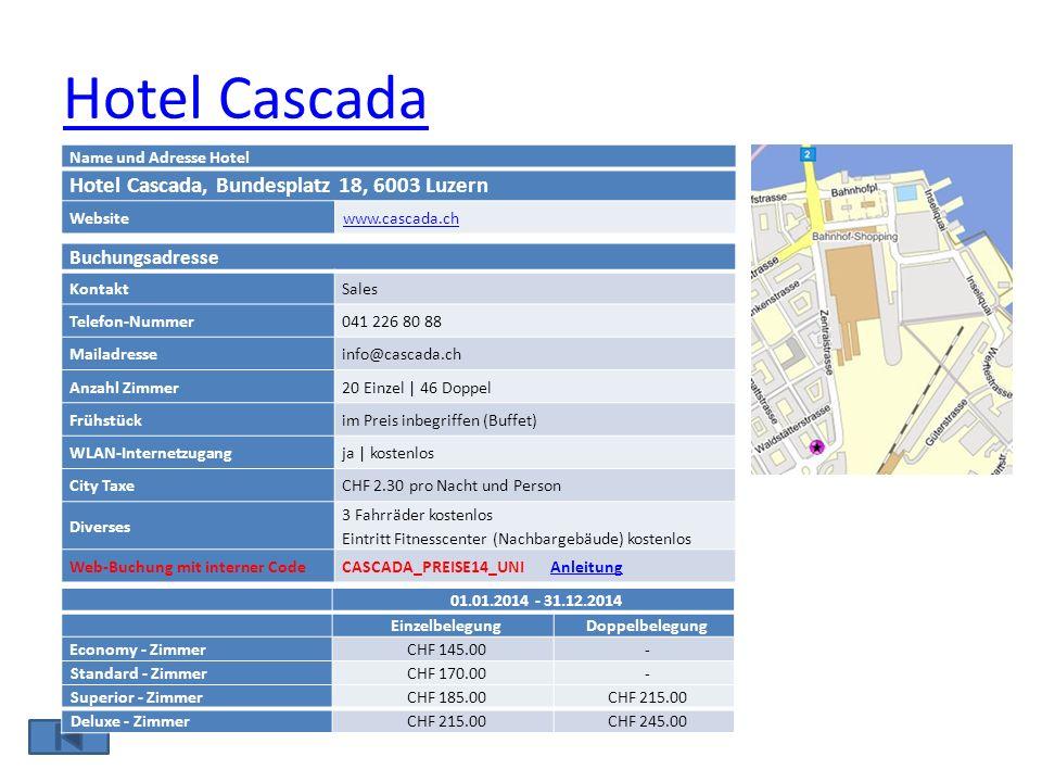 Hotel Cascada Name und Adresse Hotel Hotel Cascada, Bundesplatz 18, 6003 Luzern Websitewww.cascada.ch Buchungsadresse KontaktSales Telefon-Nummer041 2