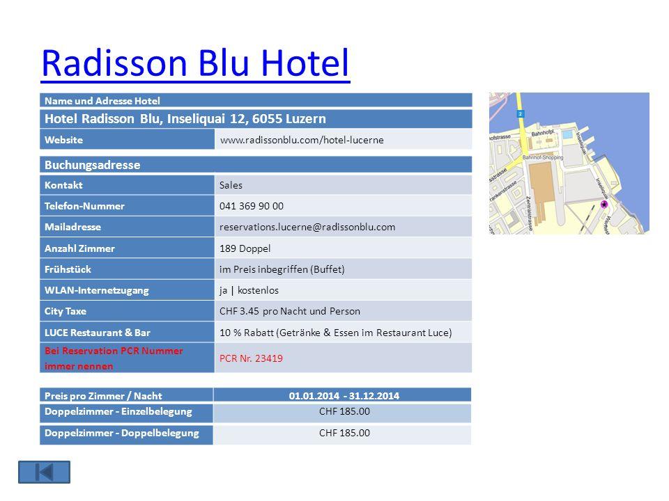 Radisson Blu Hotel Name und Adresse Hotel Hotel Radisson Blu, Inseliquai 12, 6055 Luzern Websitewww.radissonblu.com/hotel-lucerne Buchungsadresse Kont