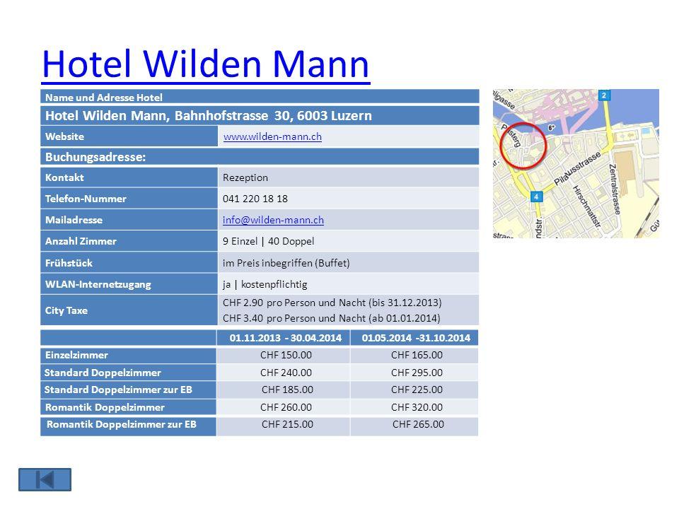 Hotel Wilden Mann Name und Adresse Hotel Hotel Wilden Mann, Bahnhofstrasse 30, 6003 Luzern Websitewww.wilden-mann.ch Buchungsadresse: KontaktRezeption
