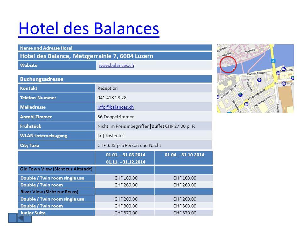 Hotel des Balances Name und Adresse Hotel Hotel des Balance, Metzgerrainle 7, 6004 Luzern Websitewww.balances.ch Buchungsadresse KontaktRezeption Tele