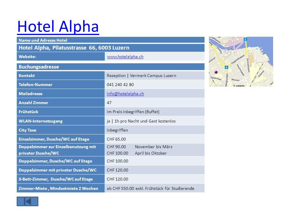 Hotel Alpha Name und Adresse Hotel Hotel Alpha, Pilatusstrasse 66, 6003 Luzern Website:www.hotelalpha.ch Buchungsadresse KontaktRezeption | Vermerk Ca