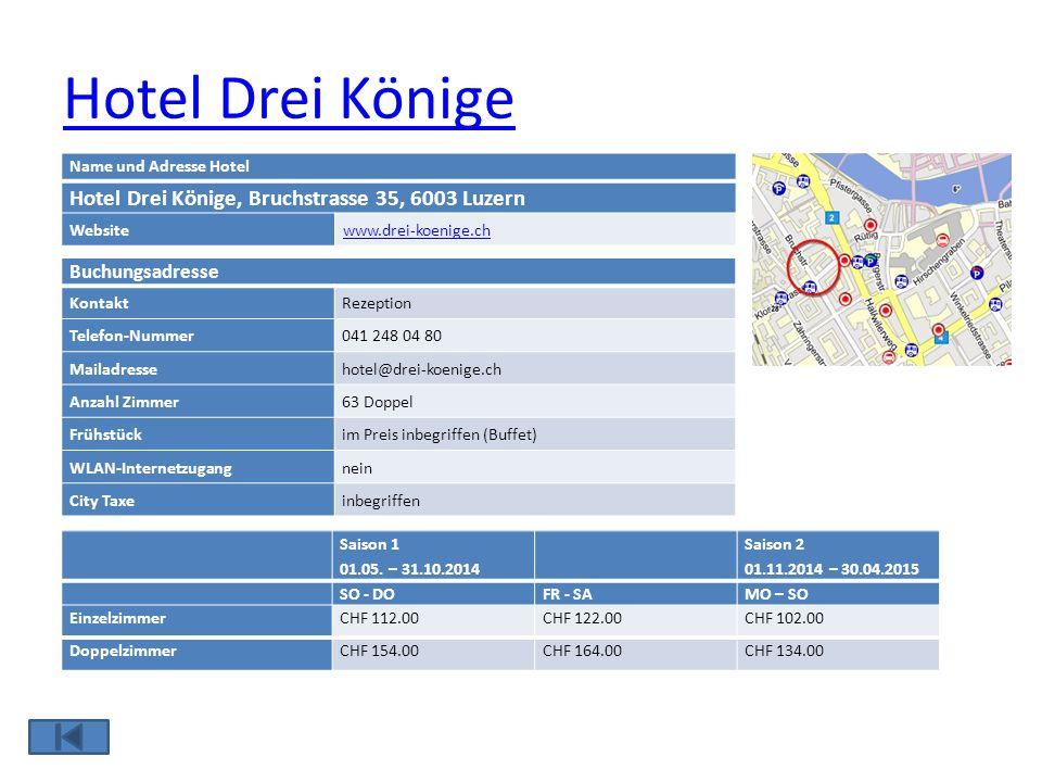 Hotel Drei Könige Name und Adresse Hotel Hotel Drei Könige, Bruchstrasse 35, 6003 Luzern Websitewww.drei-koenige.ch Buchungsadresse KontaktRezeption T