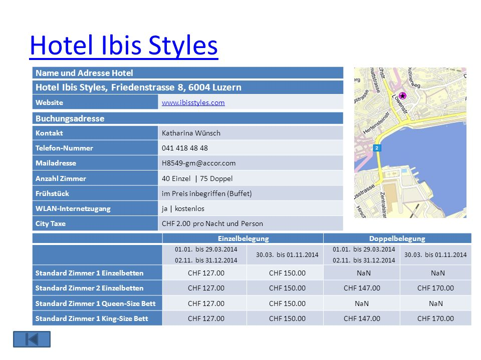Hotel Ibis Styles Name und Adresse Hotel Hotel Ibis Styles, Friedenstrasse 8, 6004 Luzern Websitewww.ibisstyles.com Buchungsadresse KontaktKatharina W
