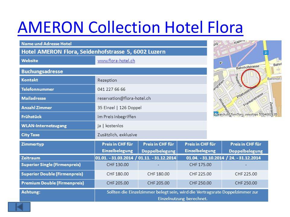 AMERON Collection Hotel Flora Name und Adresse Hotel Hotel AMERON Flora, Seidenhofstrasse 5, 6002 Luzern Websitewww.flora-hotel.ch Buchungsadresse Kon